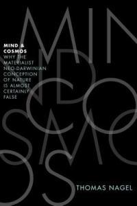 Mind and Cosmos: Philosopher Thomas Nagel's Brave Critique of Scientific Reductionism