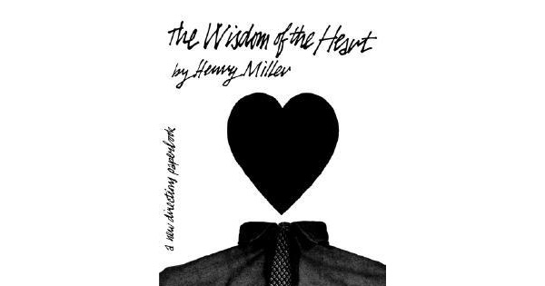 The Wisdom Of The Heart Henry Miller On The Art Of Living  Brain  The Wisdom Of The Heart Henry Miller On The Art Of Living  Brain Pickings