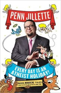 Penn Jillette on Why Every Day is a Holiday