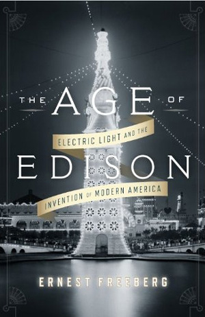 The Age of Edison: Radical Invention and the Illuminated World