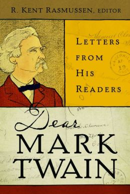 Missives from Muggings: Letters of Audacious Requests for Mark Twain, with His Snarky Comments