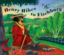 Henry Hikes to Fitchburg: Lovely Illustrated Children's Adaptation of Thoreau's Philosophy, Full of Universal Wisdom for All