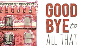 Goodbye to All That: Writers on Loving and Leaving New York