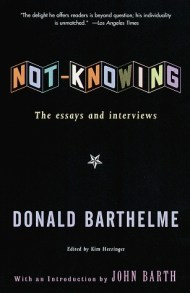 "donald barthelme on the art of not knowing and the essential not  ""we try to see in the dark "" annie dillard offered in her superb meditation on writing ""we toss up our questions and they catch in the trees """