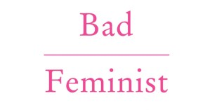 Bad Feminist: Roxane Gay on the Complexities and Blind Spots of the Equality Movement
