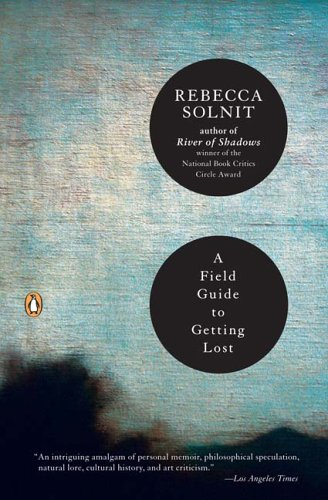 A Field Guide to Getting Lost: Rebecca Solnit on How We Find Ourselves