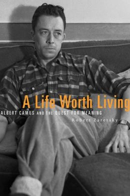 a life worth living albert camus on our search for meaning and ldquoto decide whether life is worth living is to answer the fundamental question of philosophy rdquo albert camus 7 1913 4 1960 wrote in his