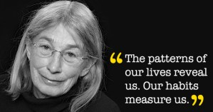 Mary Oliver on How Habit Gives Shape to Our Inner Lives