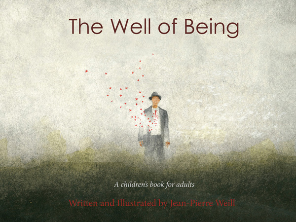 The Well of Being: An Extraordinary Children's Book for Grownups about the Art of Living with Openhearted Immediacy