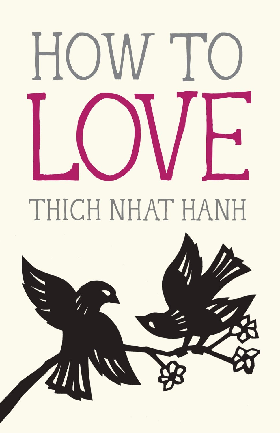 "How to Love: Legendary Zen Buddhist Teacher Thich Nhat Hanh on Mastering the Art of ""Interbeing"""