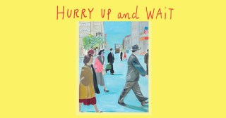 Hurry Up and Wait: Daniel Handler and Maira Kalman's Whimsical Children's Book for Grownups about Presence in the Age of Productivity