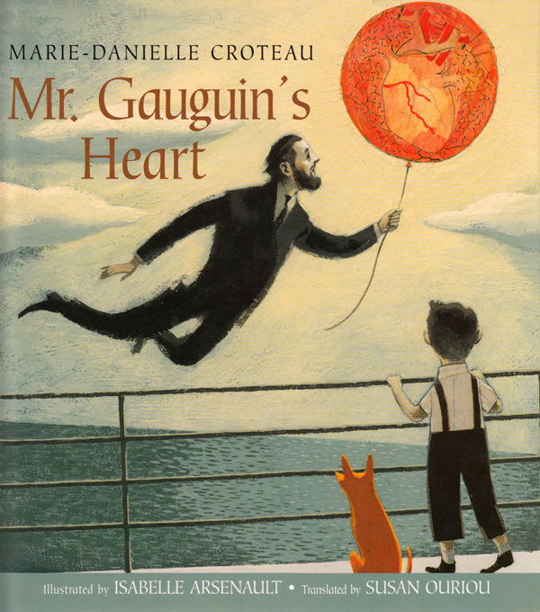 Mr. Gauguin's Heart: The Beautiful and Bittersweet True Story of How Paul Gauguin Became an Artist