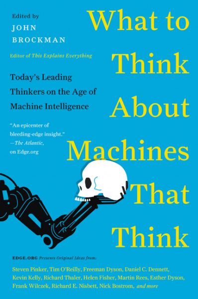 What to Think About Machines That Think: Leading Thinkers on Artificial Intelligence and What It Means to Be Human