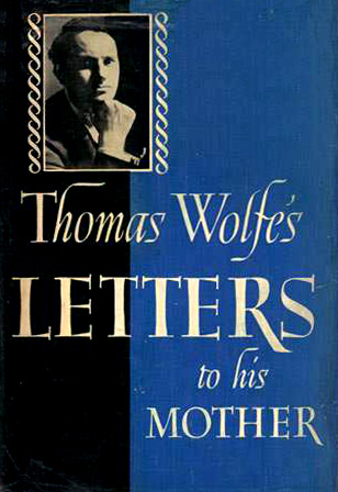 Thomas Wolfe on Ambition, Gratitude, and the True Measure of Success, in Letters to His Mother