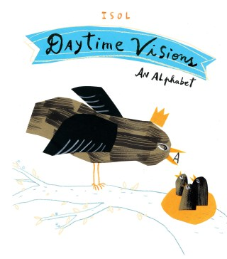 Daytime Visions: A Tender and Unusual Illustrated Alphabet Celebrating the Whimsy of Words
