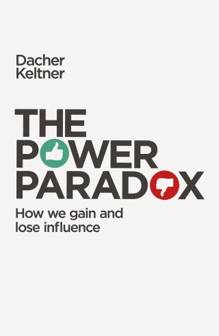 The Power Paradox: The Surprising and Sobering Science of How We Gain and Lose Influence