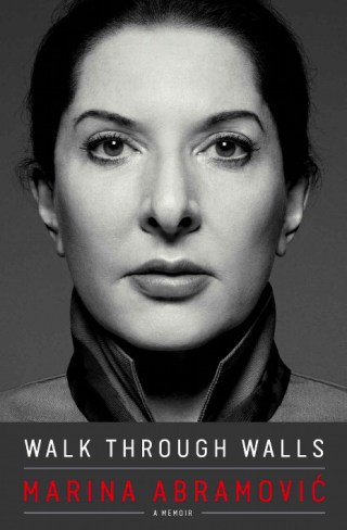 Walk Through Walls: Marina Abramović on Art, Fear, Taking Risks, and Pain as a Focal Lens for Presence