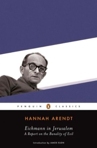 The Banality of Evil: Hannah Arendt on the Normalization of Human Wickedness and Our Only Effective Antidote to It