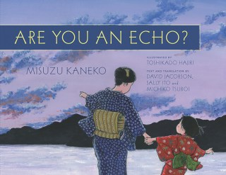 Are You an Echo: The Remarkable Story of the Forgotten Young Woman Who Became Japan's Most Beloved Children's Poet