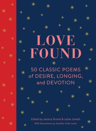 Love Found: A Diverse Illustrated Collection of Classic Poems Celebrating Desire, Longing, and Devotion