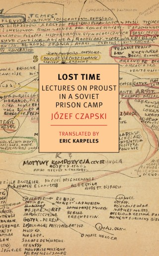 Meditations on Proust in a Soviet Prison Camp: Polish Painter Józef Czapski on Literature, Survival, and the Human Soul
