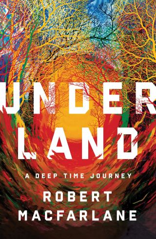 Underland: An Enchanting Journey into the Hidden Universe Beneath Our Feet