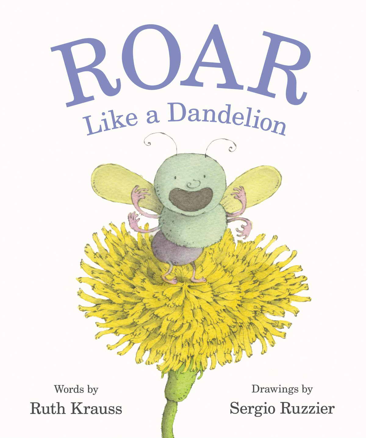Roar Like a Dandelion: Beloved Children's Book Author and Poet Ruth Krauss's Lost Alphabet of Joy, Illustrated