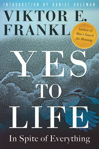 Yes to Life, in Spite of Everything: Viktor Frankl's Lost Lectures on Moving Beyond Optimism and Pessimism to Find the Deepest Source of Meaning