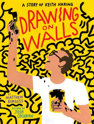 Drawing on Walls: An Wondrous Illustrated Homage to Keith Haring, His Irrepressible Art of Hope, and His Beautiful Bond with Children