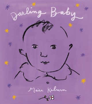 Darling Baby: Artist Maira Kalman's Painted Serenade to Attention, Aliveness, and the Vibrancy of Seeing the World with Newborn Eyes