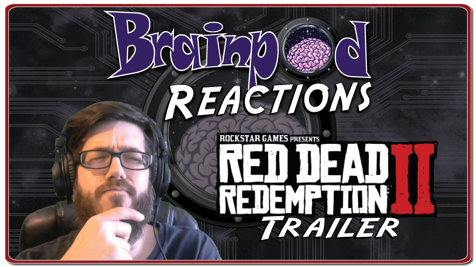 Brainpod Reactions – Red Dead Redemption 2 Gameplay Trailer