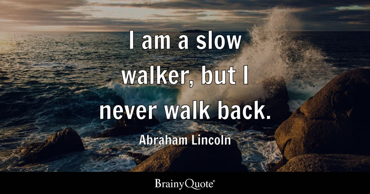 I Am A Slow Walker But I Never Walk Back Abraham