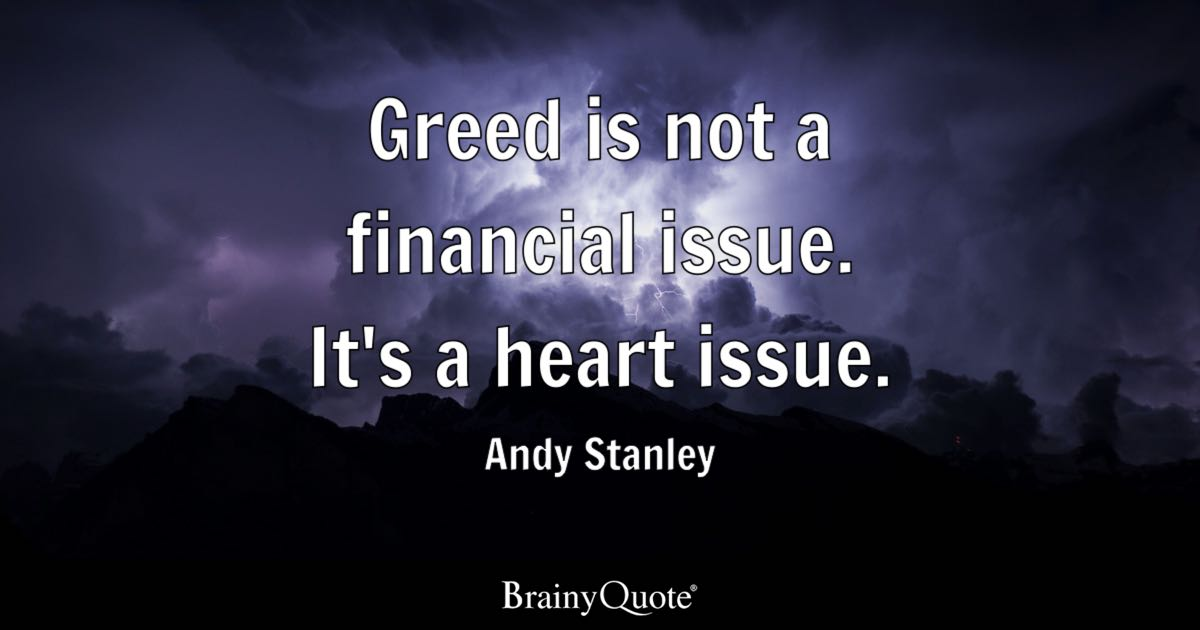 Greed Is Not A Financial Issue It's A Heart Issue Andy