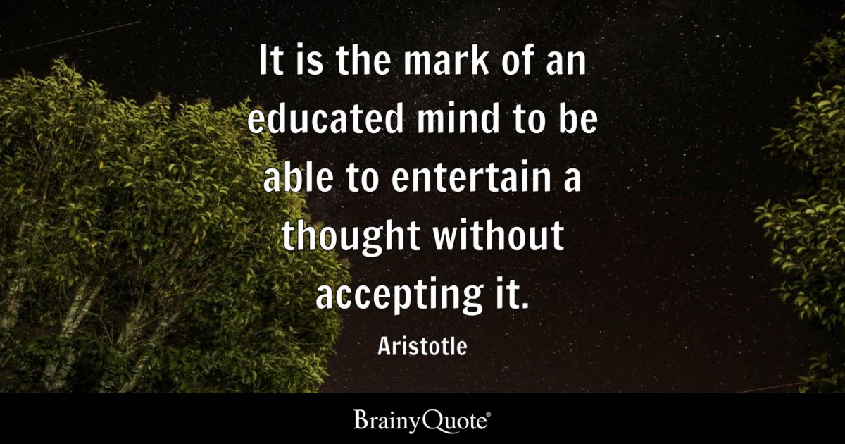 It Is The Mark Of An Educated Mind To Be Able To Entertain