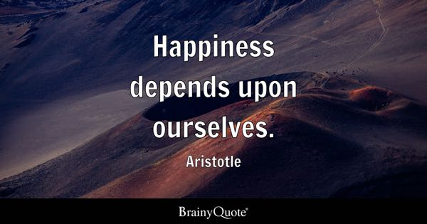 Happiness depends upon ourselves. - Aristotle