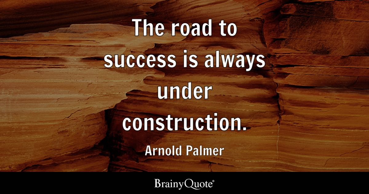 The Road To Success Is Always Under Construction Arnold