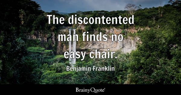 swivel chair quotes how to build chairs brainyquote the discontented man finds no easy benjamin franklin
