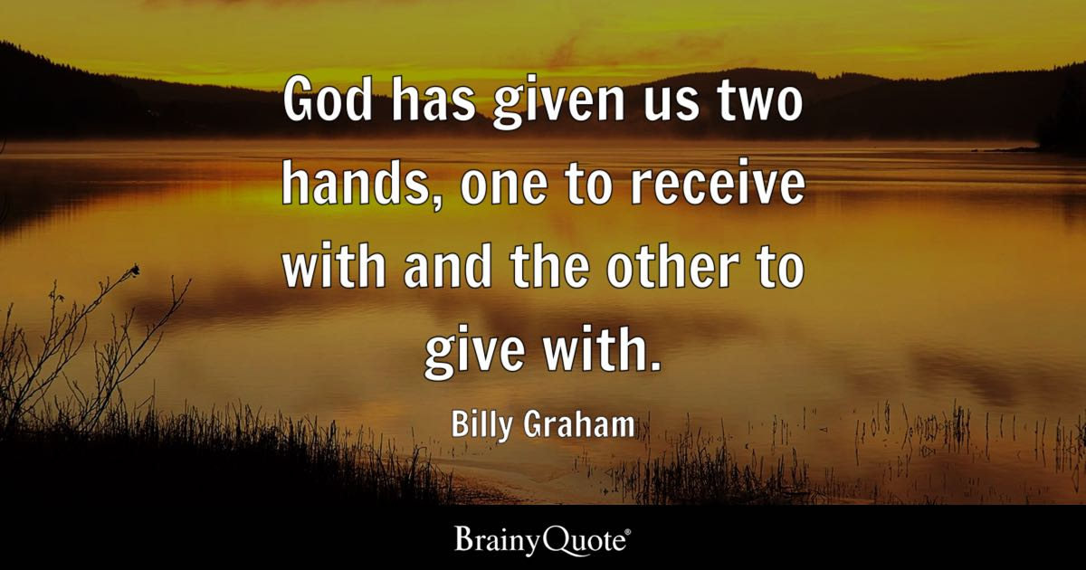 God Is Within Her She Will Not Fall Wallpaper Billy Graham God Has Given Us Two Hands One To Receive