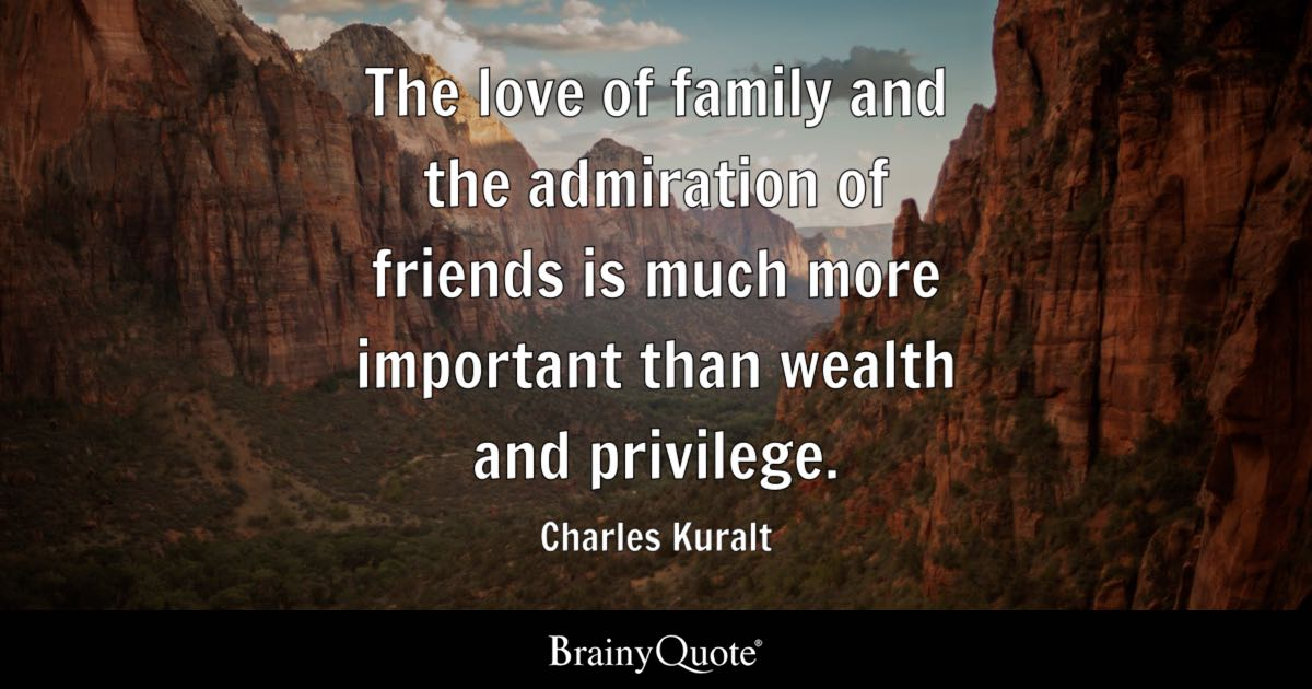 Love, whether it strikes at sixte. The love of family and the admiration of friends is much