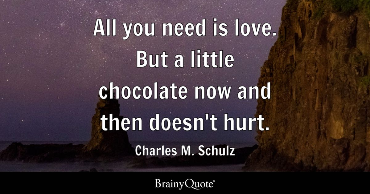 All You Need Is Love But A Little Chocolate Now And Then