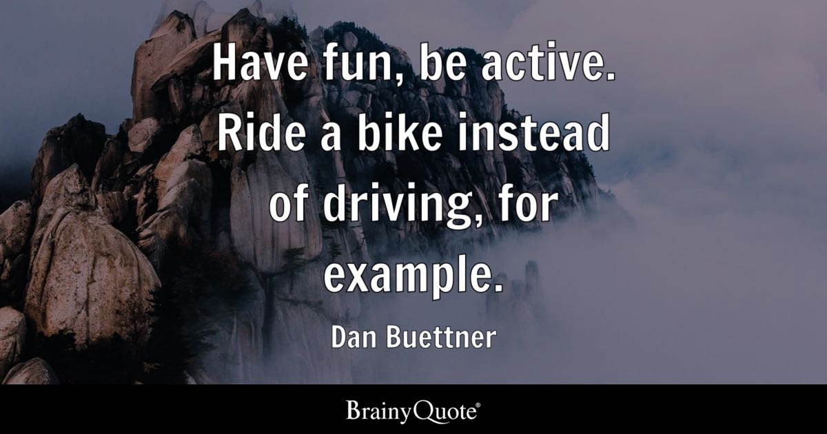 Have Fun Be Active Ride A Bike Instead Of Driving For