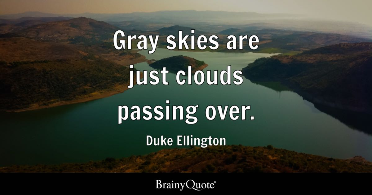 Very Sad Wallpaper With Quotes Duke Ellington Gray Skies Are Just Clouds Passing Over