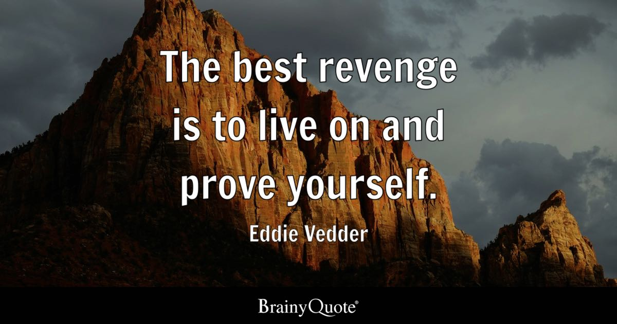 The Best Revenge Is To Live On And Prove Yourself Eddie