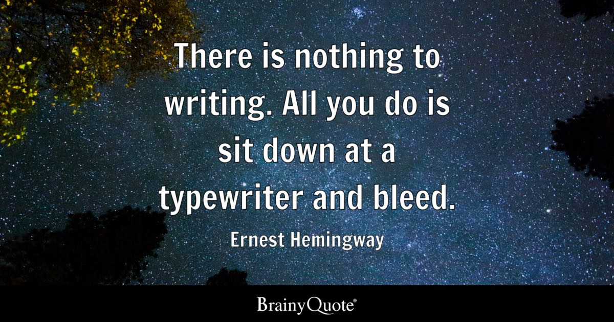 Ernest Hemingway There Is Nothing To Writing All You Do