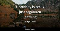Electricity is really just organized lightning. - George ...