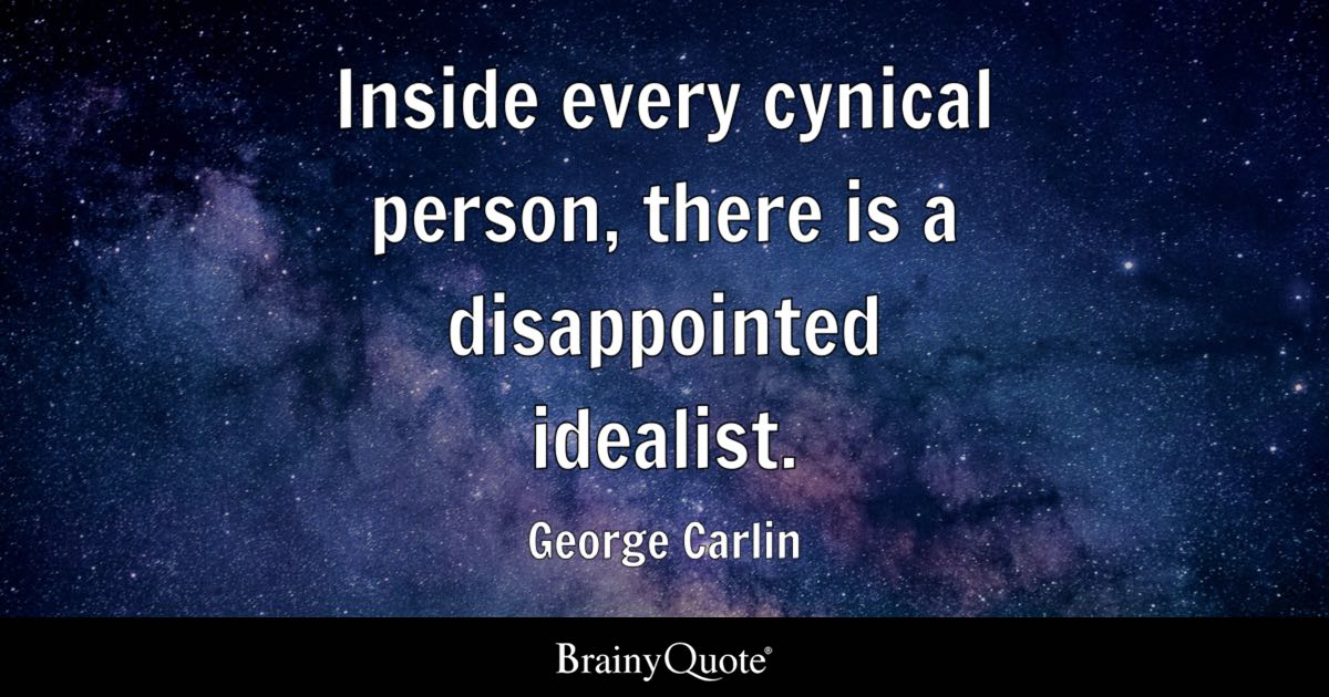 Inside Every Cynical Person There Is A Disappointed