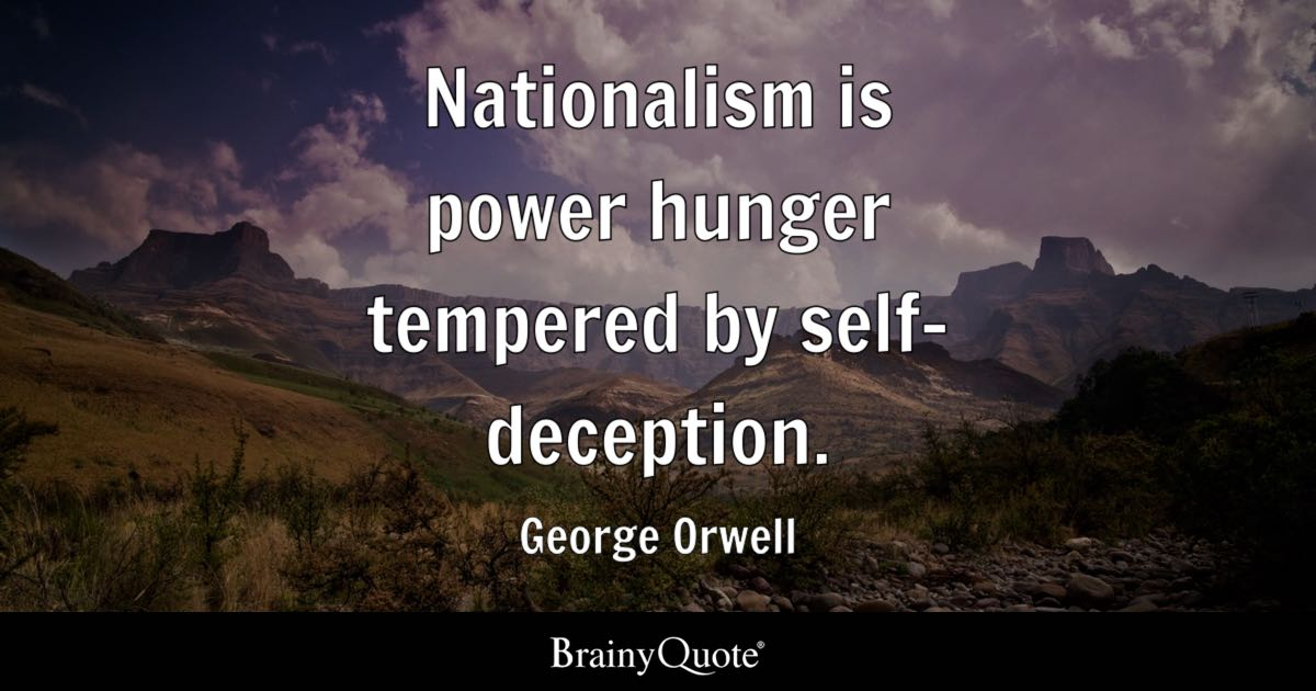 George Orwell  Nationalism is power hunger tempered by