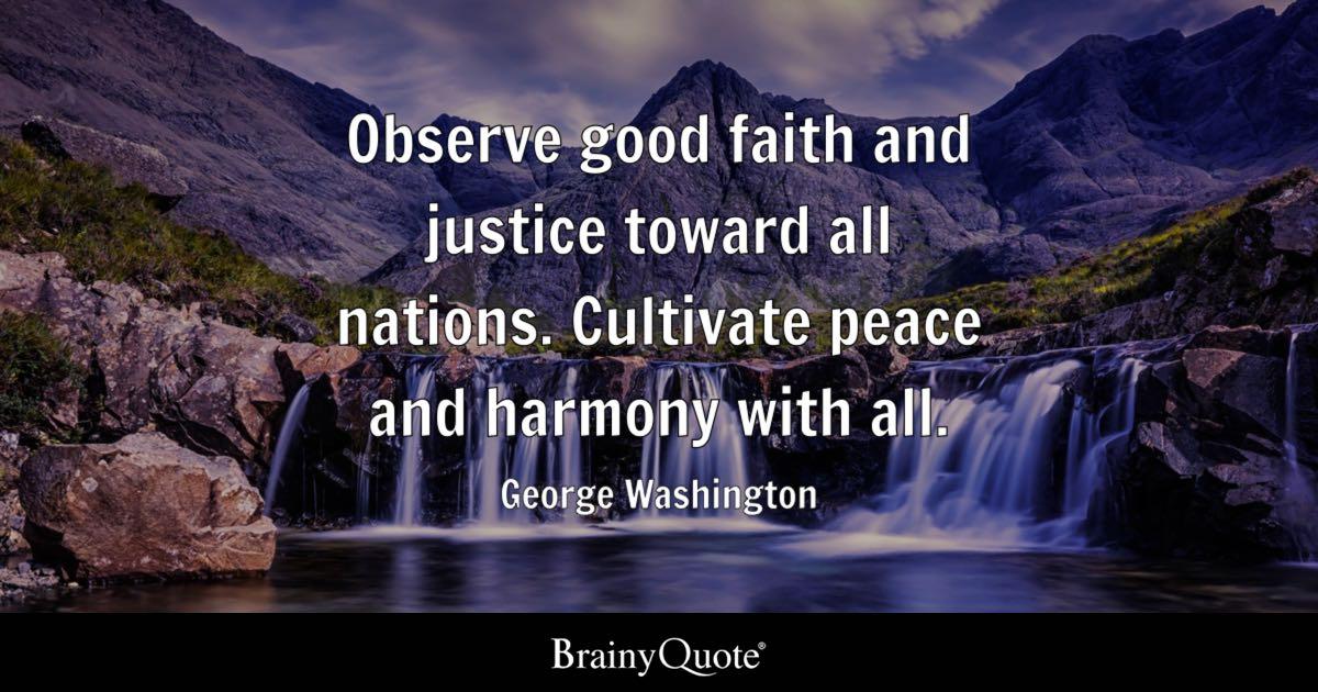 Observe good faith and justice toward all nations
