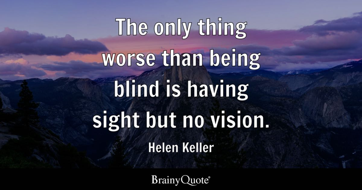 The only thing worse than being blind is having sight but