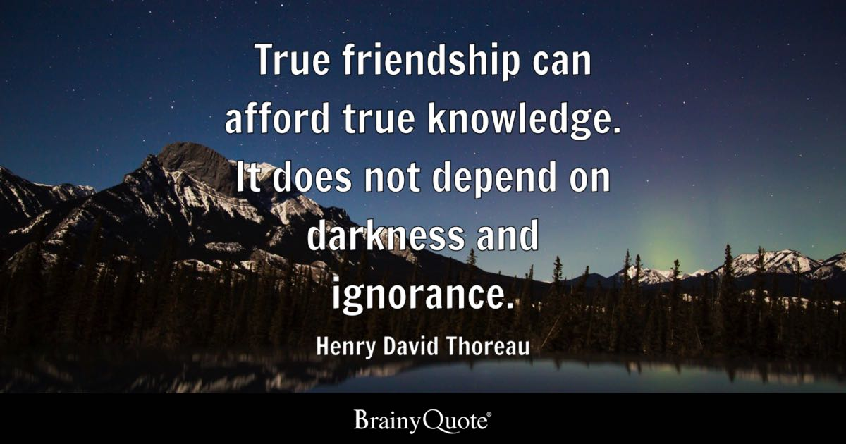 True Friendship Can Afford True Knowledge It Does Not